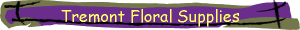 Tremont Floral Supplies